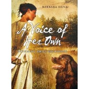 A Voice of Her Own: Becoming Emily Dickinson by Barbara Dana