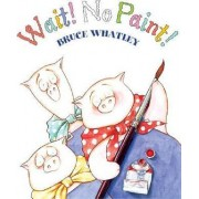 Wait No Paint by Bruce Whatley