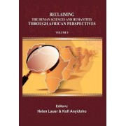 Reclaiming the Human Sciences and Humanities Through African Perspectives. Volume I by Kofi Anyidoho