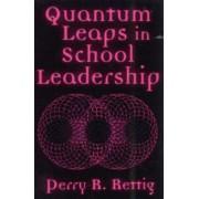 Quantum Leaps in School Leadership by Perry R. Rettig