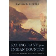 Facing East from Indian Country by Daniel K. Richter