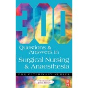 300 Questions and Answers in Surgical Nursing and Anaesthesia for Veterinary Nurses by Caw