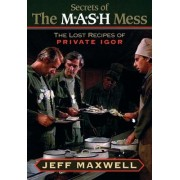 The Secrets of the M*A*S*H Mess by Jeff Maxwell