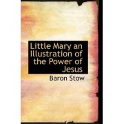 Little Mary an Illustration of the Power of Jesus by Baron Stow