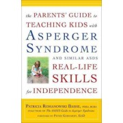 The Parents' Guide to Teaching Kids with Asperger Syndrome Real-Life Skills for Independence by Patricia Romanowski Bashe