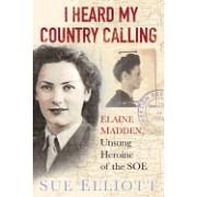 I Heard My Country Calling: Elaine Madden, the Unsung Heroine of SOE