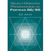 Object-Oriented Programming via Fortran 90/95 by Ed Akin