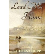 Lead Me Home: Hardship and Hope on the Oregon Trail