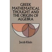 Greek Mathematical Thought and the Origin of Algebra by Jacob Klein