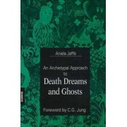 An Archetypal Approach to Death Dreams and Ghosts by Aniela Jaffe