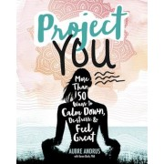 Project You: More Than 50 Ways to Calm Down, de-Stress, and Feel Great, Paperback