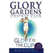 Glory Gardens 1 - Glory In The Cup by Bob Cattell