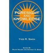 Foresight and Knowledge by Yves R. Simon
