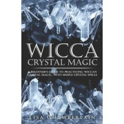Wicca Crystal Magic by Lisa Chamberlain