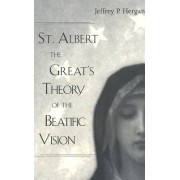 St. Albert the Great's Theory of the Beatific Vision by Jeffrey P. Hergan