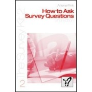 How to Ask Survey Questions by Arlene G. Fink