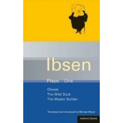 Ibsen Plays: Ghosts, The Wild Duck, The Master Builder v.1 by Henrik Ibsen