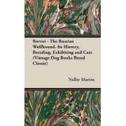 Borzoi - The Russian Wolfhound. Its History, Breeding, Exhibiting and Care (Vintage Dog Books Breed Classic) by R. Nellie Martin