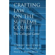 Crafting Law on the Supreme Court by Forrest Maltzman