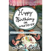 Happy Birthday or Whatever by Annie Choi
