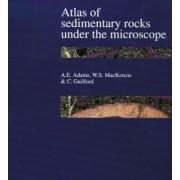 Atlas of Sedimentary Rocks Under the Microscope by A. E. Adams