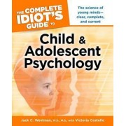 The Complete Idiot's Guide to Child and Adolescent Psychology by Jack C Westman