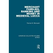 Merchant Families, Banking and Money in Medieval Lucca by Thomas W. Blomquist