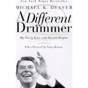 A Different Drummer: My Thirty Years With Ronald Reagan by Michael Deaver