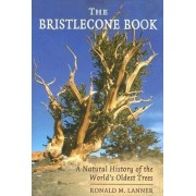 The Bristlecone Book by Professor Emeritus of Forest Resources Ronald M Lanner
