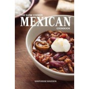 The Slow Cooker Mexican Cookbook by Maryanne Madden