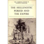 Cambridge History of Classical Literature: Volume 1, Greek Literature, Part 4, The Hellenistic Period and the Empire by P. E. Easterling
