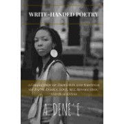Write-Handed Poetry: A Collection of Thoughts and Writings on Faith, Family, Love, Sex, Revolution, and Blackness