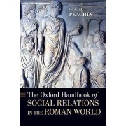 The Oxford Handbook of Social Relations in the Roman World by Michael Peachin