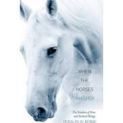 When the Horses Whisper by Rosalyn W. Berne