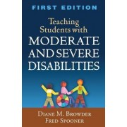 Teaching Students with Moderate and Severe Disabilities by Diane M. Browder