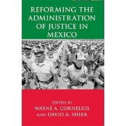 Reforming the Administration of Justice in Mexico by Wayne A. Cornelius