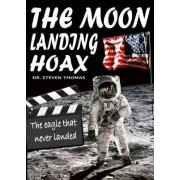 The Moon Landing Hoax: The Eagle That Never Landed by Dr. Steven Thomas