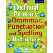 Oxford Primary Grammar, Punctuation and Spelling Dictionary by Oxford Dictionaries