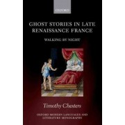Ghost Stories in Late Renaissance France by Timothy Chesters