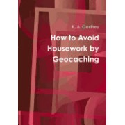 How to Avoid Housework by Geocaching
