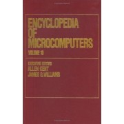 Encyclopedia of Microcomputers: Knowledge Representation and Reasoning to the Management of Replicated Data Volume 10 by Allen Kent