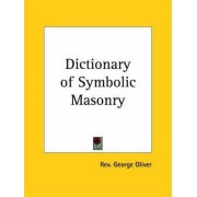 Dictionary of Symbolic Masonry (1853) by Rev George Oliver