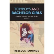 Tomboys and Bachelor Girls by Rebecca Jennings