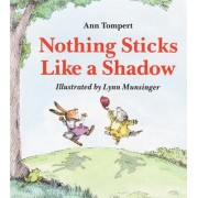 Nothing Sticks Like a Shadow by Ann Tompert