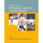 Essentials of Physical Health in Psychiatry by Irene Cormac