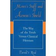 Moses' Staff and Aeneas' Shield by Patrick V. Reid