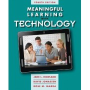 Meaningful Learning with Technology by Jane L. Howland