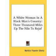 A White Woman in a Black Man's Country by Nettie Fowler Dietz