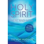 Holy Spirit Here and Now by Trevor Hudson