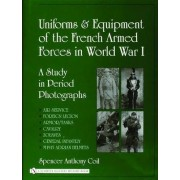 Uniforms and Equipment of the French Armed Forces in World War I by Spencer Anthony Coil